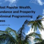 5 Most Popular Wealth, Abundance and Prosperity Subliminal Programming Videos