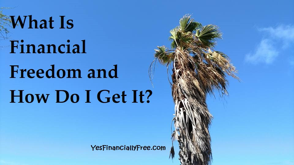 What Is Financial Freedom and How Do I Get It