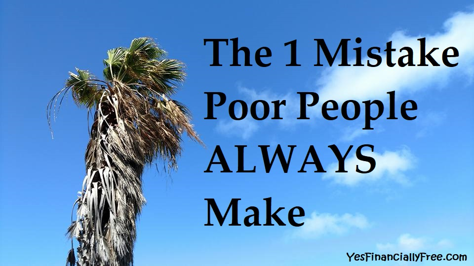 The 1 Mistake Poor People ALWAYS Make