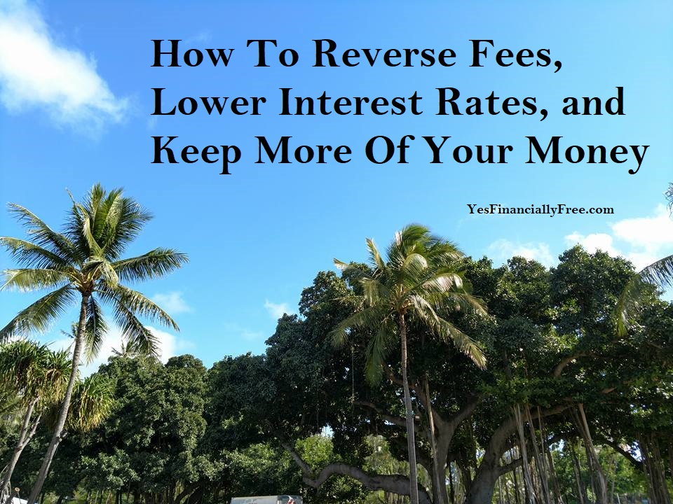 How To Reverse Fees, Lower Interest Rates, and Keep More Of Your Money